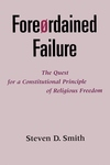 Foreordained Failure:The Quest for a Constitutional Principle of Religious Freedom