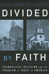 Divided by Faith:Evangelical Religion and the Problem of Race in America