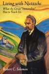 Living with Nietzsche:What the Great Immoralist Has to Teach Us