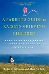A Parent's Guide to Raising Grieving Children:Rebuilding Your Family after the Death of a Loved One