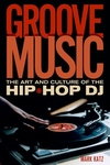 Groove Music:The Art and Culture of the Hip-Hop DJ