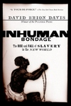Inhuman Bondage:The Rise and Fall of Slavery in the New World