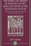 The Forms and Orders of Western Liturgy from the Tenth to the Eighteenth Century:A Historical Introduction and Guide for Students and Musicians