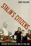 Stalin's Citizens : Everyday Politics in the Wake of Total War