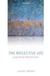 The Reflective Life:Living Wisely with Our Limits