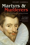 Martyrs and Murderers:The Guise Family and the Making of Europe