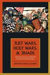 Just Wars, Holy Wars, and Jihads:Christian, Jewish, Muslim Encounters and Exchanges
