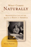 What Comes Naturally:Miscegenation Law and the Making of Race in America