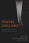 Creating Consilience:Integrating the Sciences and the Humanities
