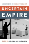 Uncertain Empire:American History and the Idea of the Cold War