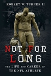 Not for Long : The Life and Career of the NFL Athlete