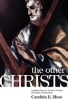 The Other Christs:Imitating Jesus in Ancient Christian Ideologies of Martyrdom