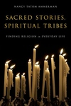 Sacred Stories, Spiritual Tribes:Finding Religion in Everyday Life