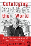Cataloging the World:Paul Otlet and the Birth of the Information Age