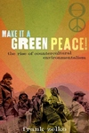 Make It a Green Peace!:The Rise of Countercultural Environmentalism