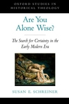 Are You Alone Wise?:The Search for Certainty in the Early Modern Era