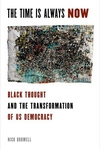 Time is Always Now : Black Thought and the Transformation of US Democracy