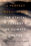 A Perfect Moral Storm:The Ethical Tragedy of Climate Change