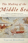 The Making of the Middle Sea:A History of the Mediterranean from the Beginning to the Emergence of the Classical World