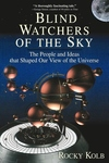 Blind Watchers of the Sky:The People and Ideas That Shaped Our View of the Universe