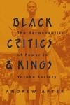 Black Critics and Kings:The Hermeneutics of Power in Yoruba Society