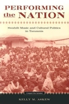Performing the Nation:Swahili Music and Cultural Politics in Tanzania