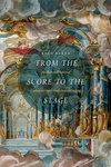 From the Score to the Stage:An Illustrated History of Continental Opera Production and Staging