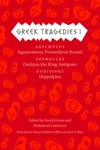 Greek Tragedies 1:Aeschylus - Agamemnon, Prometheus Bound; Sophocles: Oedipus the King, Antigone; Euripides: Hippolytus