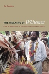 The Meaning of Whitemen:Race and Modernity in the Orokaiva Cultural World