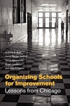 Organizing Schools for Improvement:Lessons from Chicago