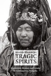 Tragic Spirits:Shamanism, Memory, and Gender in Contemporary Mongolia