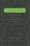 Aeschylus II : The Oresteia, Agamemnon, The Libation Bearers, The Eumenides, Proteus