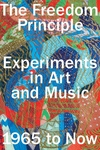 Freedom Principle : Experiments in Art and Music, 1965 to Now
