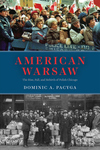 American Warsaw : The Rise, Fall, and Rebirth of Polish Chicago