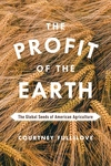 Profit of the Earth : The Global Seeds of American Agriculture