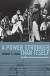 A Power Stronger Than Itself:The AACM and American Experimental Music
