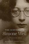 Subversive Simone Weil: A Life in Five Ideas