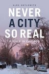 Never a City So Real : A Walk in Chicago