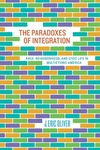 The Paradoxes of Integration:Race, Neighborhood, and Civic Life in Multiethnic America