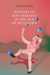 Mastery of Non-Mastery in the Age of Meltdown