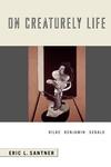 On Creaturely Life:Rilke, Benjamin, Sebald