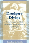 Drudgery Divine:On the Comparison of Early Christianities and the Religions of Late Antiquity