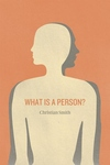 What Is a Person?:Rethinking Humanity, Social Life, and the Moral Good from the Person Up