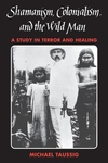 Shamanism, Colonialism, and the Wild Man:A Study in Terror and Healing