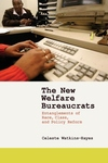 The New Welfare Bureaucrats:Entanglements of Race, Class, and Policy Reform