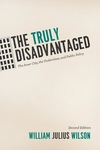 The Truly Disadvantaged:The Inner City, the Underclass, and Public Policy, Second Edition