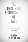 The Declining Significance of Race:Blacks and Changing American Institutions