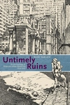 Untimely Ruins:An Archaeology of American Urban Modernity, 1819-1919