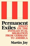 Permanent Exiles:Essays on the Intellectual Migration from Germany to America
