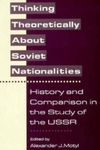 Thinking Theoretically about Soviet Nationalities:History and Comparison in the Study of the USSR